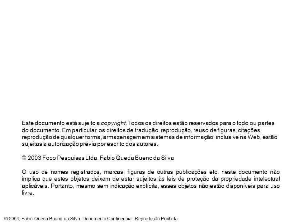 © 2004, Fabio Queda Bueno da Silva. Documento Confidencial. Reprodução Proibida. Este documento está sujeito a copyright. Todos os direitos estão rese