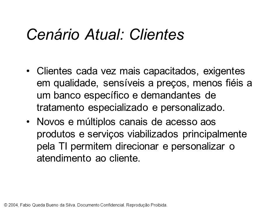 © 2004, Fabio Queda Bueno da Silva. Documento Confidencial. Reprodução Proibida. Cenário Atual: Clientes Clientes cada vez mais capacitados, exigentes