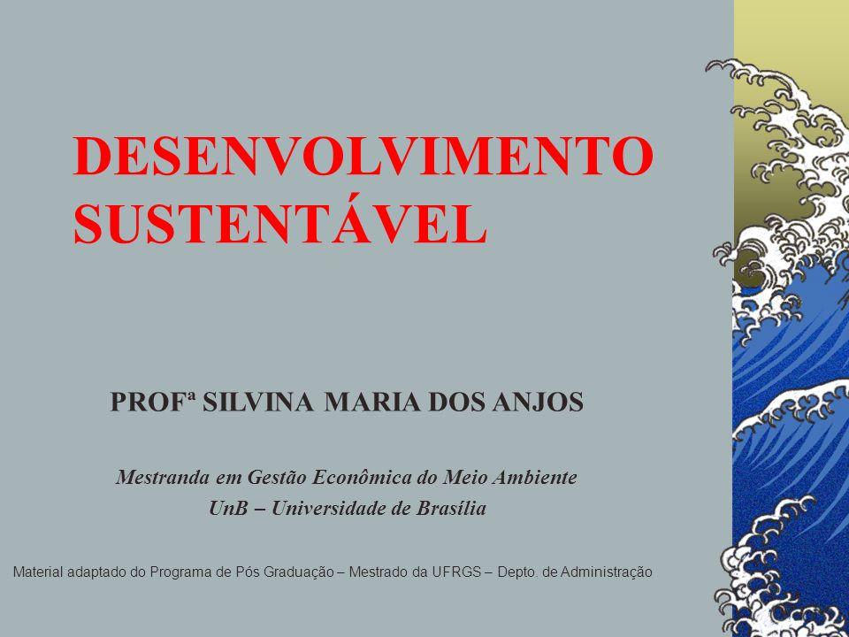 PROFª SILVINA MARIA DOS ANJOS Mestranda em Gestão Econômica do Meio Ambiente UnB – Universidade de Brasília Material adaptado do Programa de Pós Gradu