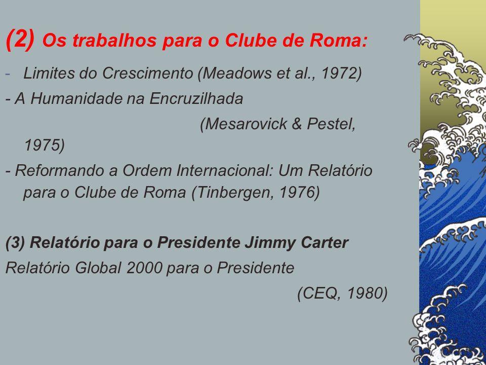 (2) Os trabalhos para o Clube de Roma: -Limites do Crescimento (Meadows et al., 1972) - A Humanidade na Encruzilhada (Mesarovick & Pestel, 1975) - Ref
