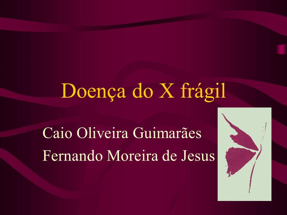 Doença do X frágil Caio Oliveira Guimarães Fernando Moreira de Jesus