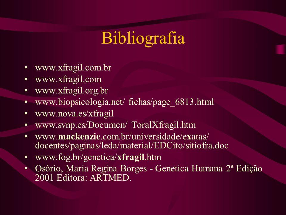 Bibliografia www.xfragil.com.br www.xfragil.com www.xfragil.org.br www.biopsicologia.net/ fichas/page_6813.html www.nova.es/xfragil www.svnp.es/Documen/ ToralXfragil.htm www.mackenzie.com.br/universidade/exatas/ docentes/paginas/leda/material/EDCito/sitiofra.doc www.fog.br/genetica/xfragil.htm Osório, Maria Regina Borges - Genetica Humana 2ª Edição 2001 Editora: ARTMED.