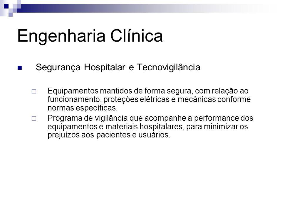 Engenharia Clínica Segurança Hospitalar e Tecnovigilância Equipamentos mantidos de forma segura, com relação ao funcionamento, proteções elétricas e m