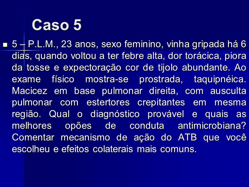 Resposta Caso 5 Pneumonia pneumocócica (S.pneumoniae) Pneumonia pneumocócica (S.