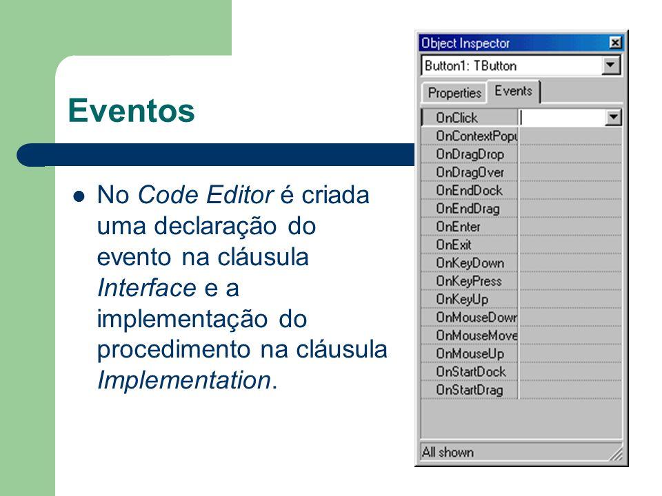 Eventos No Code Editor é criada uma declaração do evento na cláusula Interface e a implementação do procedimento na cláusula Implementation.