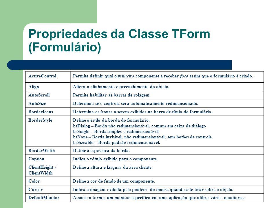 Propriedades da Classe TForm (Formulário) ActiveControlPermite definir qual o primeiro componente a receber foco assim que o formulário é criado. Alig