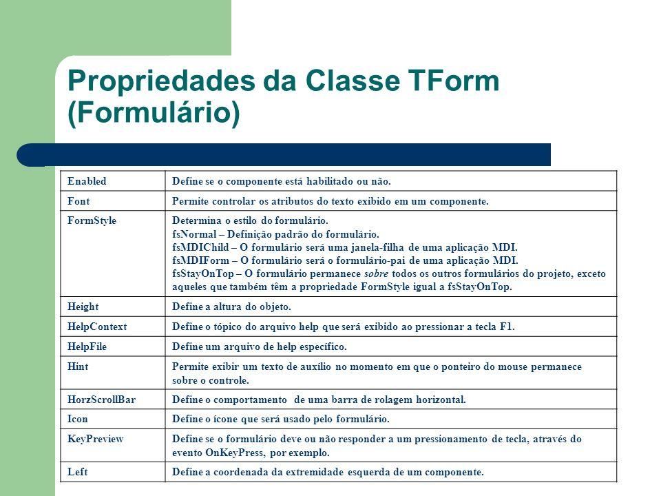Propriedades da Classe TForm (Formulário) EnabledDefine se o componente está habilitado ou não. FontPermite controlar os atributos do texto exibido em