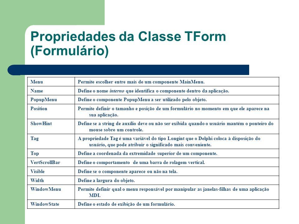 Propriedades da Classe TForm (Formulário) MenuPermite escolher entre mais de um componente MainMenu. NameDefine o nome interno que identifica o compon