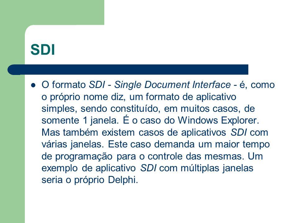 MDI O formato MDI - Multiple Document Interface - possue uma janela MDI superior que controla outras janelas MDI inferiores.