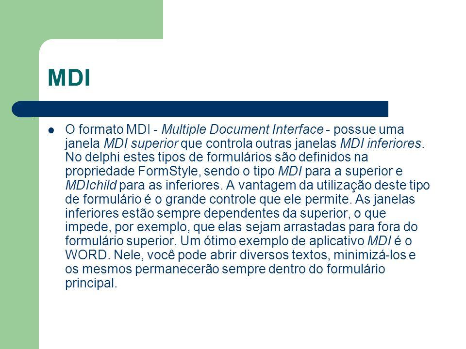 MDI O formato MDI - Multiple Document Interface - possue uma janela MDI superior que controla outras janelas MDI inferiores. No delphi estes tipos de