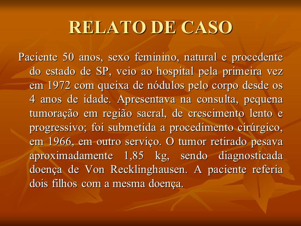 RELATO DE CASO Paciente 50 anos, sexo feminino, natural e procedente do estado de SP, veio ao hospital pela primeira vez em 1972 com queixa de nódulos