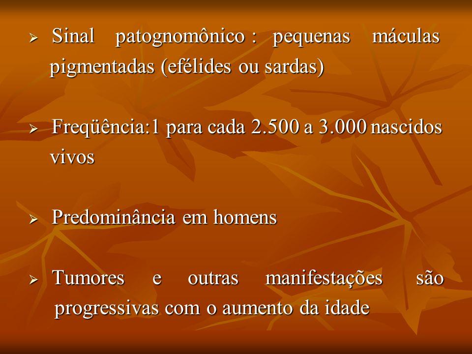 Sinal patognomônico : pequenas máculas Sinal patognomônico : pequenas máculas pigmentadas (efélides ou sardas) pigmentadas (efélides ou sardas) Freqüê