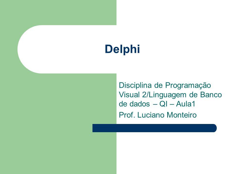 Delphi Disciplina de Programação Visual 2/Linguagem de Banco de dados – QI – Aula1 Prof. Luciano Monteiro