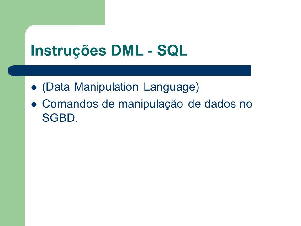 Instruções DML - SQL (Data Manipulation Language) Comandos de manipulação de dados no SGBD.