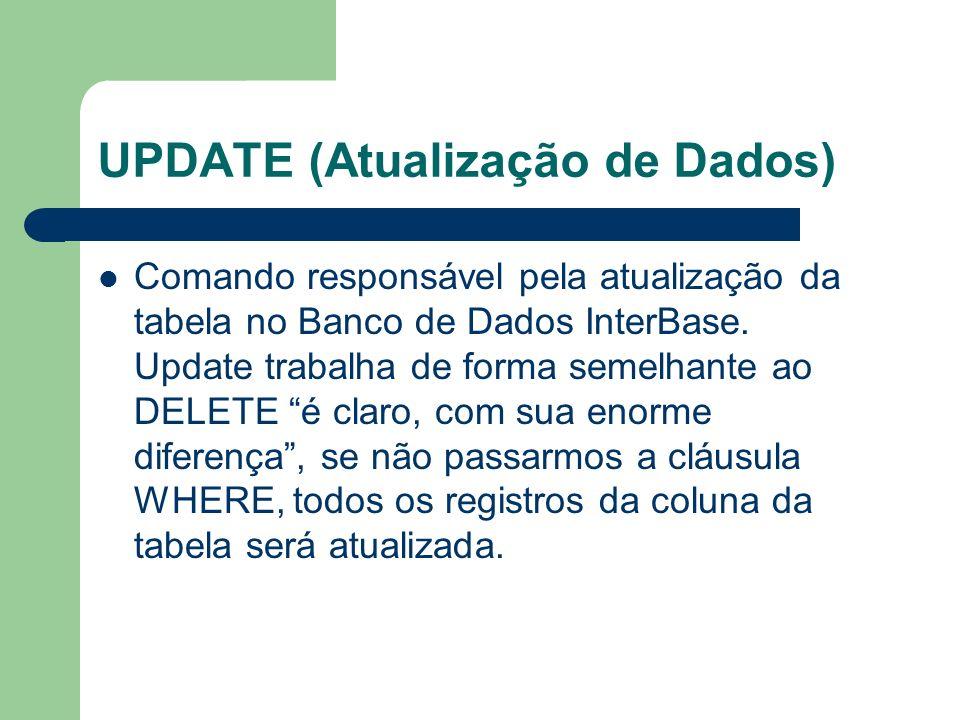 UPDATE (Atualização de Dados) UPDATE TABELA SET CAMPO1 = VALOR1, CAMPO2=VALOR2,..