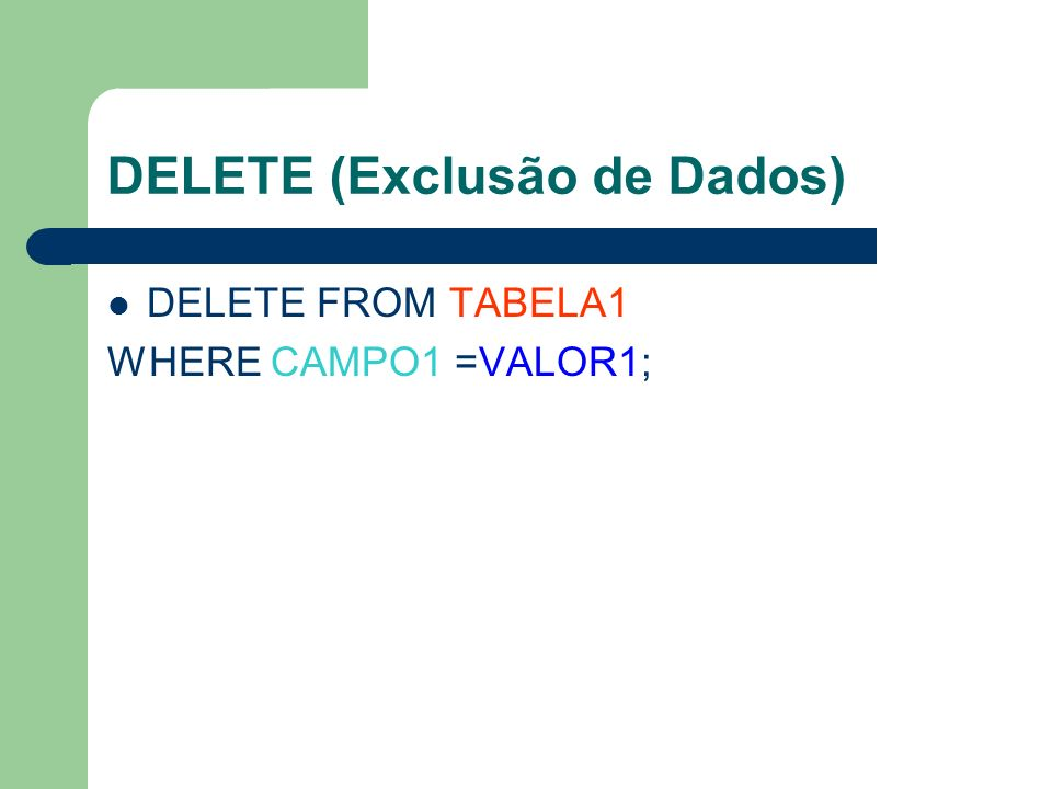 DELETE (Exclusão de Dados) DELETE FROM TABELA1 WHERE CAMPO1 =VALOR1;