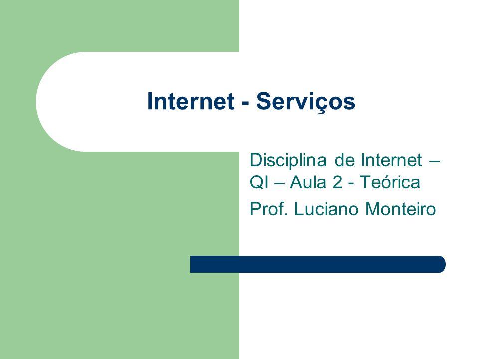Internet - Serviços Disciplina de Internet – QI – Aula 2 - Teórica Prof. Luciano Monteiro