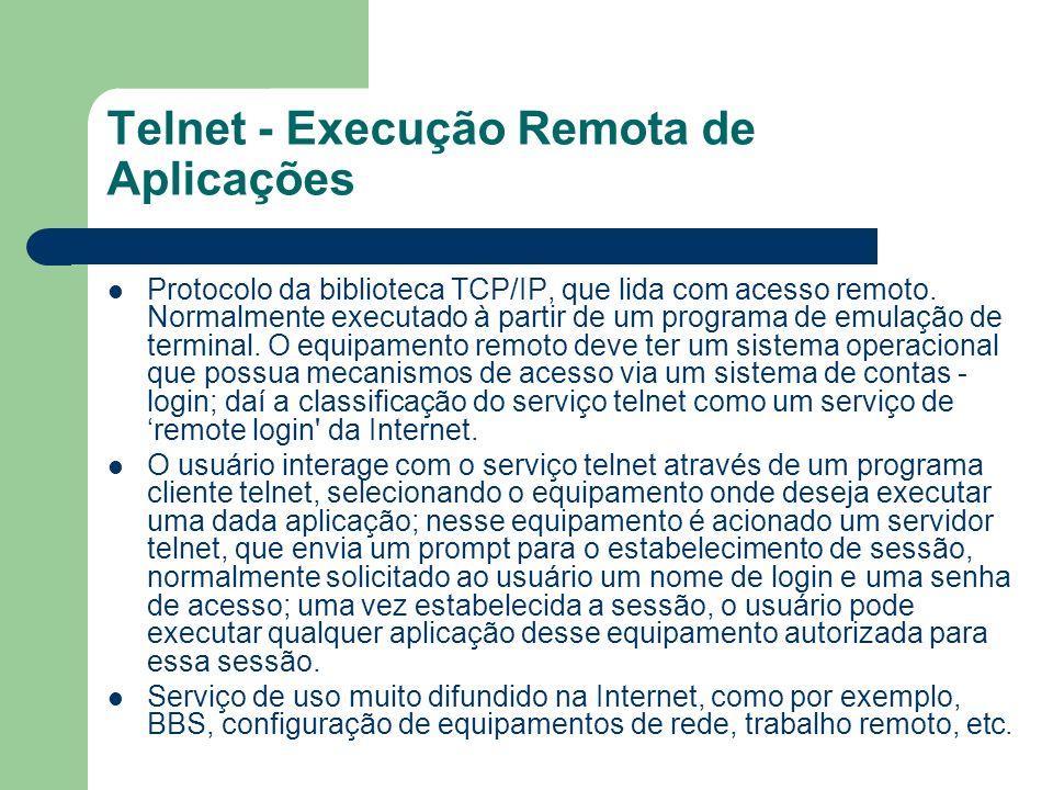 Telnet - Execução Remota de Aplicações Protocolo da biblioteca TCP/IP, que lida com acesso remoto. Normalmente executado à partir de um programa de em