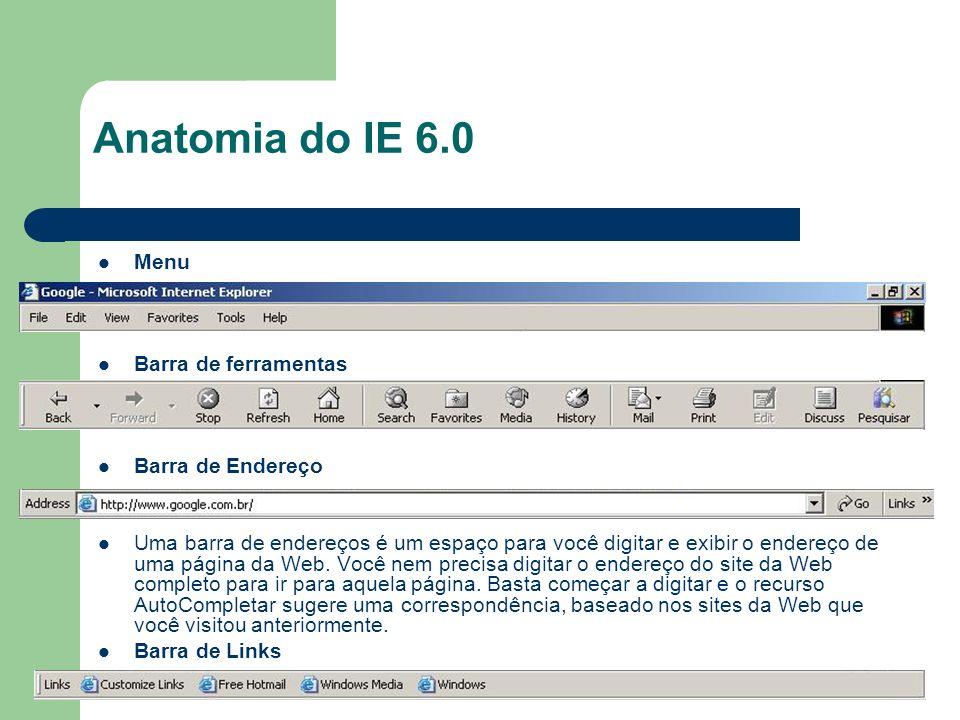 Anatomia do IE 6.0 Menu Barra de ferramentas Barra de Endereço Uma barra de endereços é um espaço para você digitar e exibir o endereço de uma página