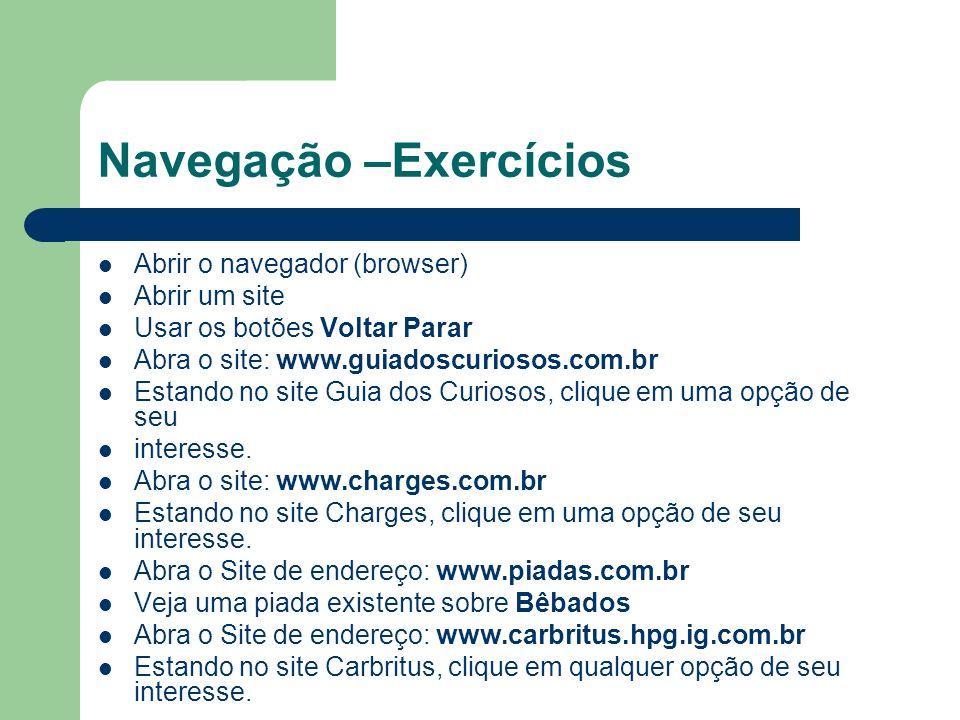 Navegação –Exercícios Abrir o navegador (browser) Abrir um site Usar os botões Voltar Parar Abra o site: www.guiadoscuriosos.com.br Estando no site Gu