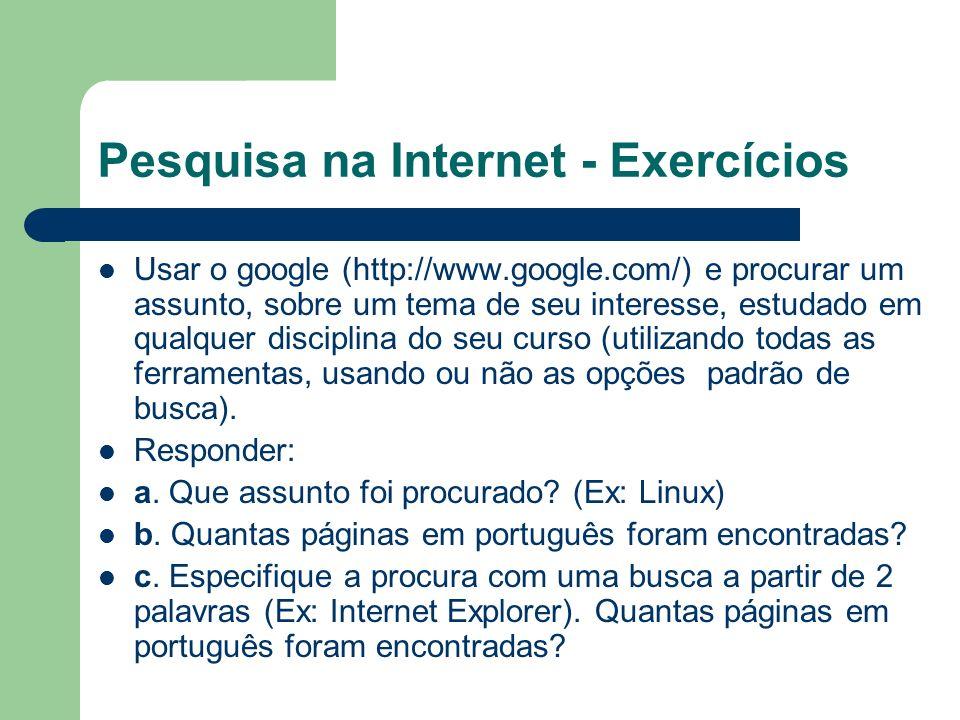 Pesquisa na Internet - Exercícios Usar o google (http://www.google.com/) e procurar um assunto, sobre um tema de seu interesse, estudado em qualquer d