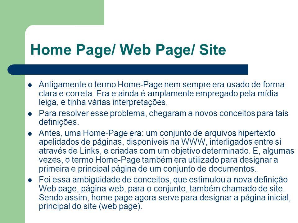 Home Page/ Web Page/ Site Antigamente o termo Home-Page nem sempre era usado de forma clara e correta. Era e ainda é amplamente empregado pela mídia l