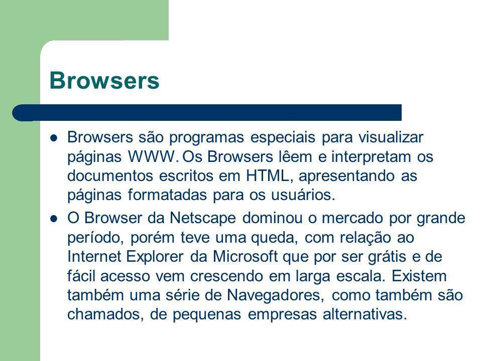 Browsers Browsers são programas especiais para visualizar páginas WWW. Os Browsers lêem e interpretam os documentos escritos em HTML, apresentando as
