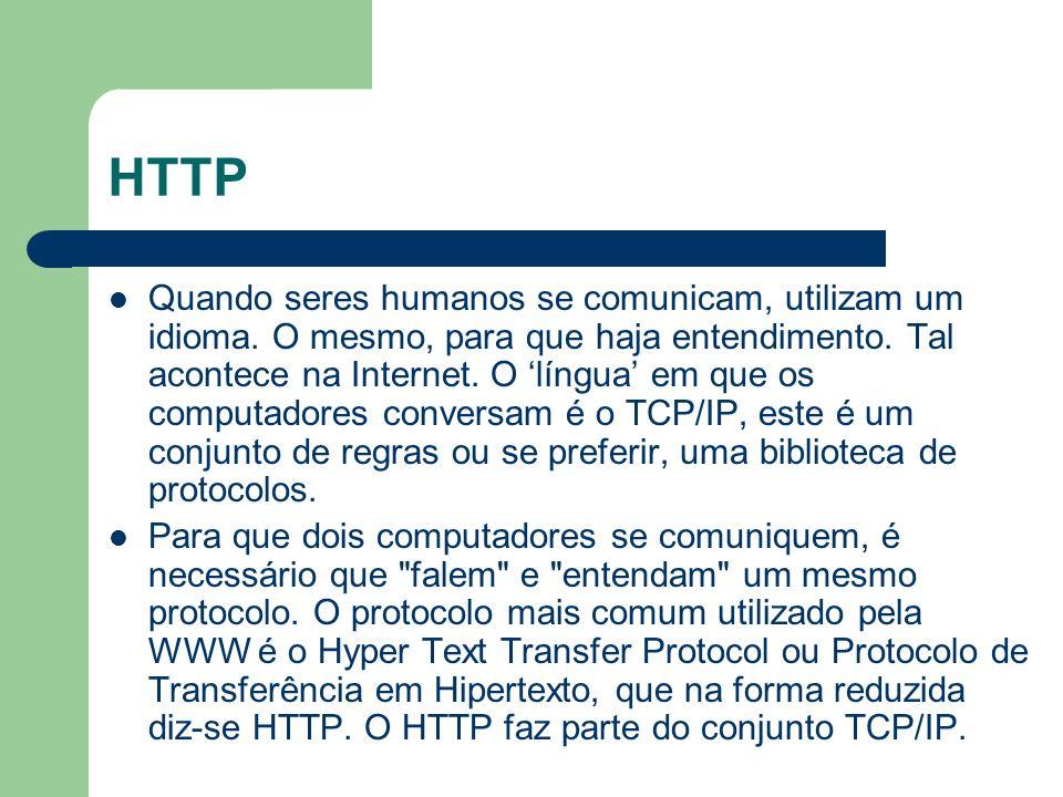 HTTP Quando seres humanos se comunicam, utilizam um idioma. O mesmo, para que haja entendimento. Tal acontece na Internet. O língua em que os computad