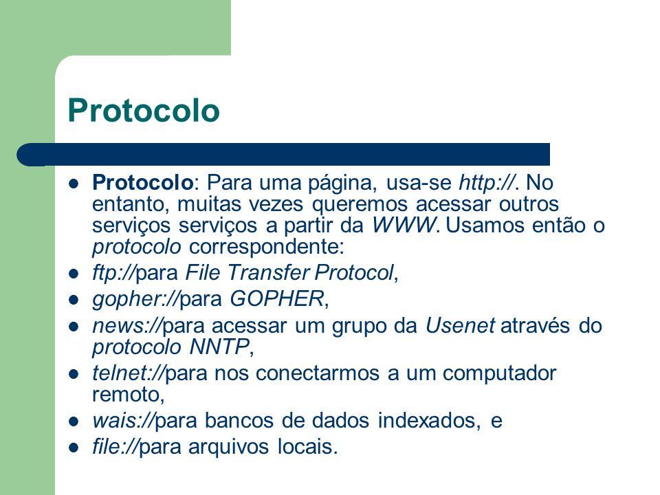 Protocolo Protocolo: Para uma página, usa-se http://. No entanto, muitas vezes queremos acessar outros serviços serviços a partir da WWW. Usamos então