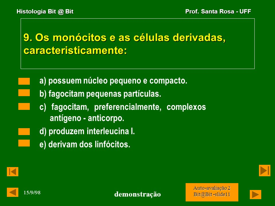 Histologia Bit @ Bit Prof. Santa Rosa - UFF 15/9/98 demonstração Auto-avaliação 2 Bit@Bit -slide10 8. Na contração muscular ocorre: a) alongamento do