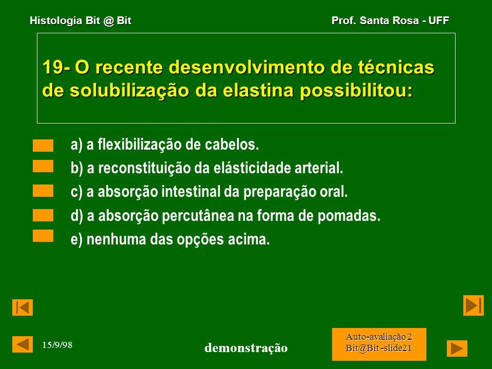 Histologia Bit @ Bit Prof. Santa Rosa - UFF 15/9/98 demonstração Auto-avaliação 2 Bit@Bit -slide20 18- A célula produtora de mielina no S.N.C. é: a) m
