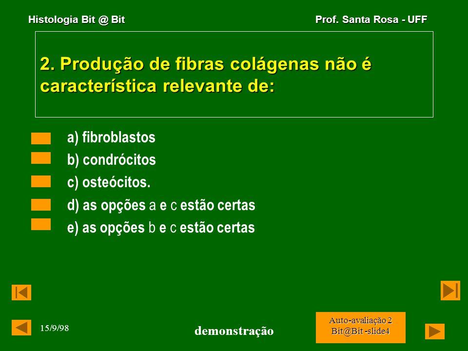 Histologia Bit @ Bit Prof. Santa Rosa - UFF 15/9/98 demonstração Auto-avaliação 2 Bit@Bit -slide3 1. Megacariócitos são células: a) mononucleadas da m