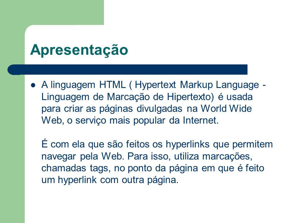 Apresentação A linguagem HTML ( Hypertext Markup Language - Linguagem de Marcação de Hipertexto) é usada para criar as páginas divulgadas na World Wid