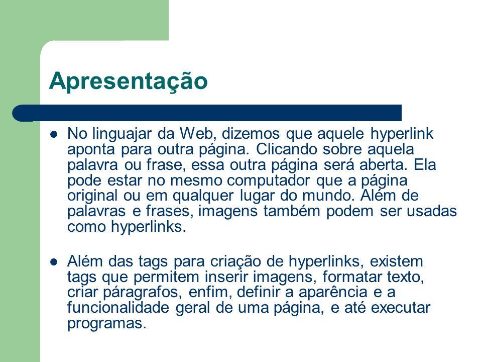 Apresentação No linguajar da Web, dizemos que aquele hyperlink aponta para outra página. Clicando sobre aquela palavra ou frase, essa outra página ser
