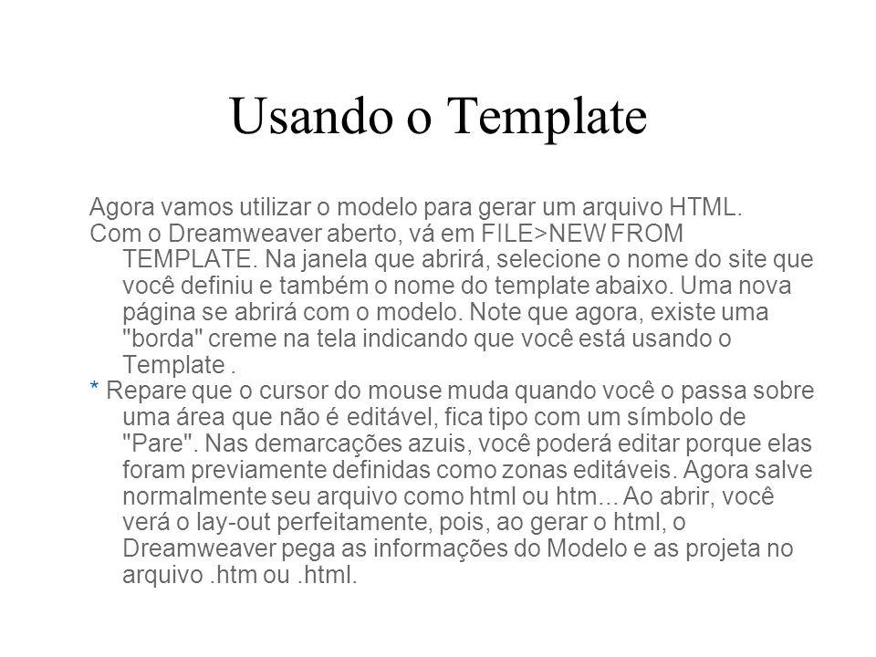 Editando o Template Vá ao menu Modify > Templates> Open Attached Templates.