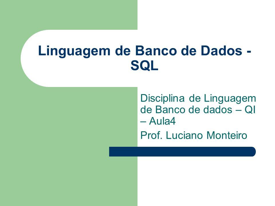 Linguagem de Banco de Dados - SQL Disciplina de Linguagem de Banco de dados – QI – Aula4 Prof. Luciano Monteiro