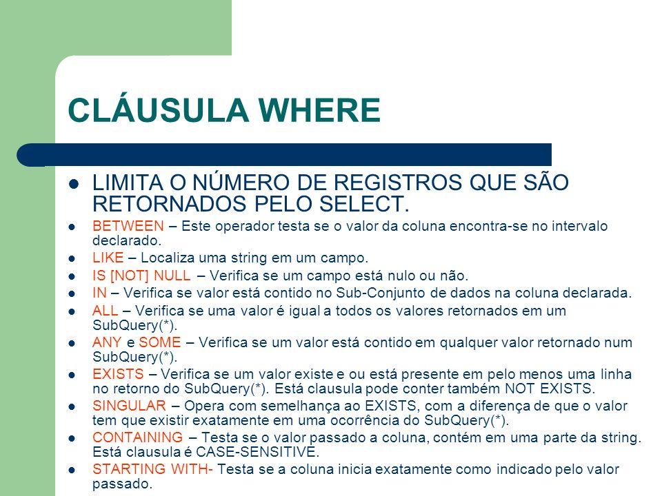 CLÁUSULA WHERE LIMITA O NÚMERO DE REGISTROS QUE SÃO RETORNADOS PELO SELECT. BETWEEN – Este operador testa se o valor da coluna encontra-se no interval