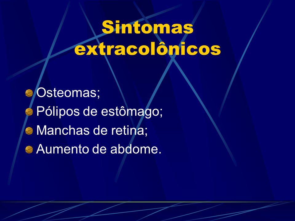 Sintomas extracolônicos Osteomas; Pólipos de estômago; Manchas de retina; Aumento de abdome.