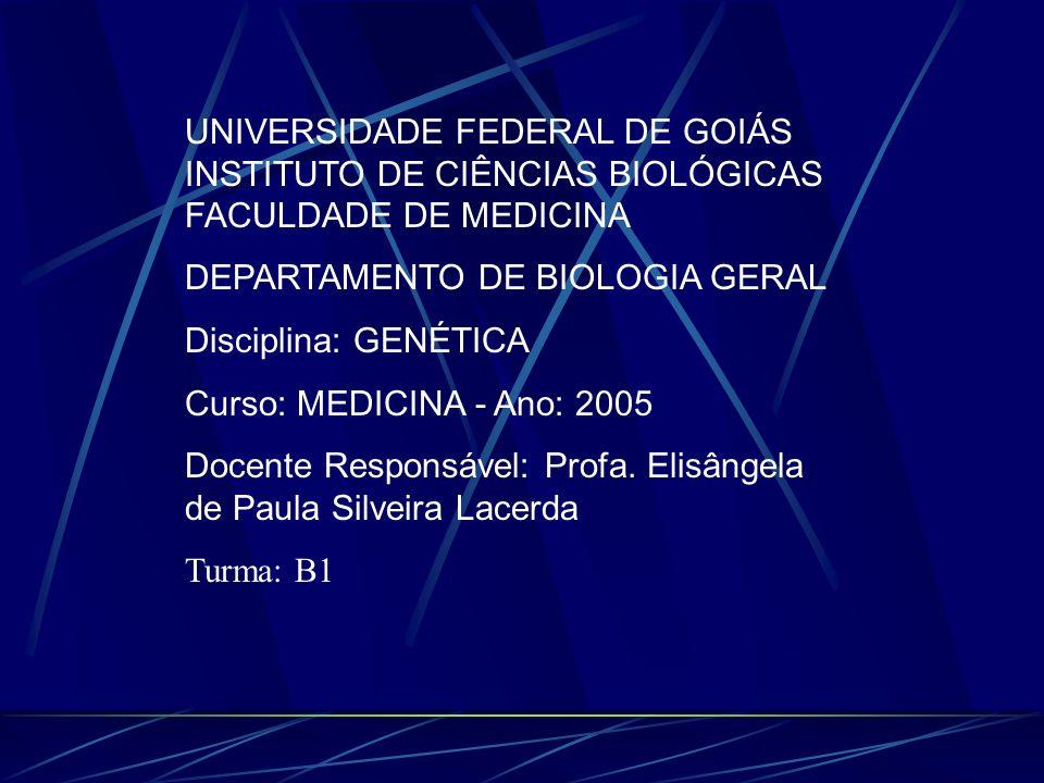 UNIVERSIDADE FEDERAL DE GOIÁS INSTITUTO DE CIÊNCIAS BIOLÓGICAS FACULDADE DE MEDICINA DEPARTAMENTO DE BIOLOGIA GERAL Disciplina: GENÉTICA Curso: MEDICI