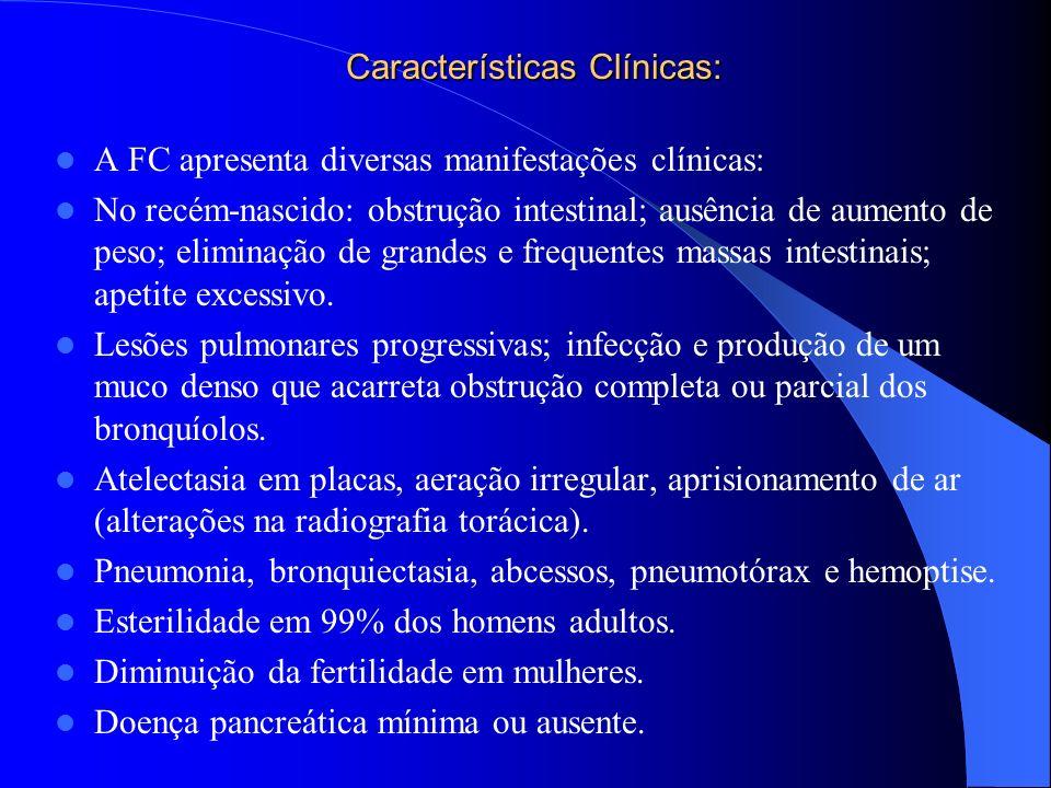 Características Clínicas: A FC apresenta diversas manifestações clínicas: No recém-nascido: obstrução intestinal; ausência de aumento de peso; elimina