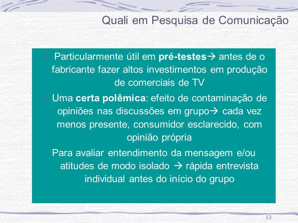 13 Quali em Pesquisa de Comunicação Particularmente útil em pré-testes antes de o fabricante fazer altos investimentos em produção de comerciais de TV