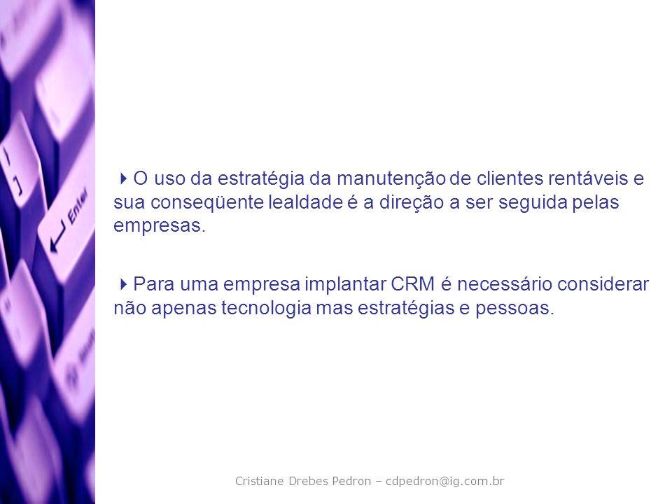 Cristiane Drebes Pedron – cdpedron@ig.com.br O uso da estratégia da manutenção de clientes rentáveis e sua conseqüente lealdade é a direção a ser segu