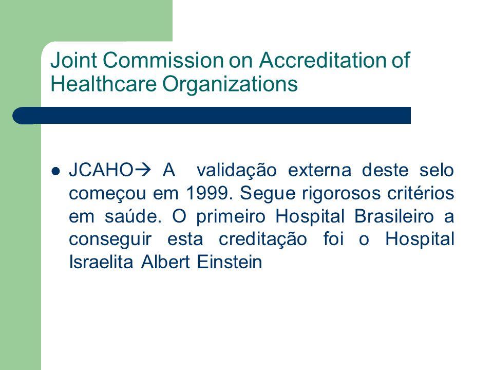 Joint Commission on Accreditation of Healthcare Organizations JCAHO A validação externa deste selo começou em 1999. Segue rigorosos critérios em saúde