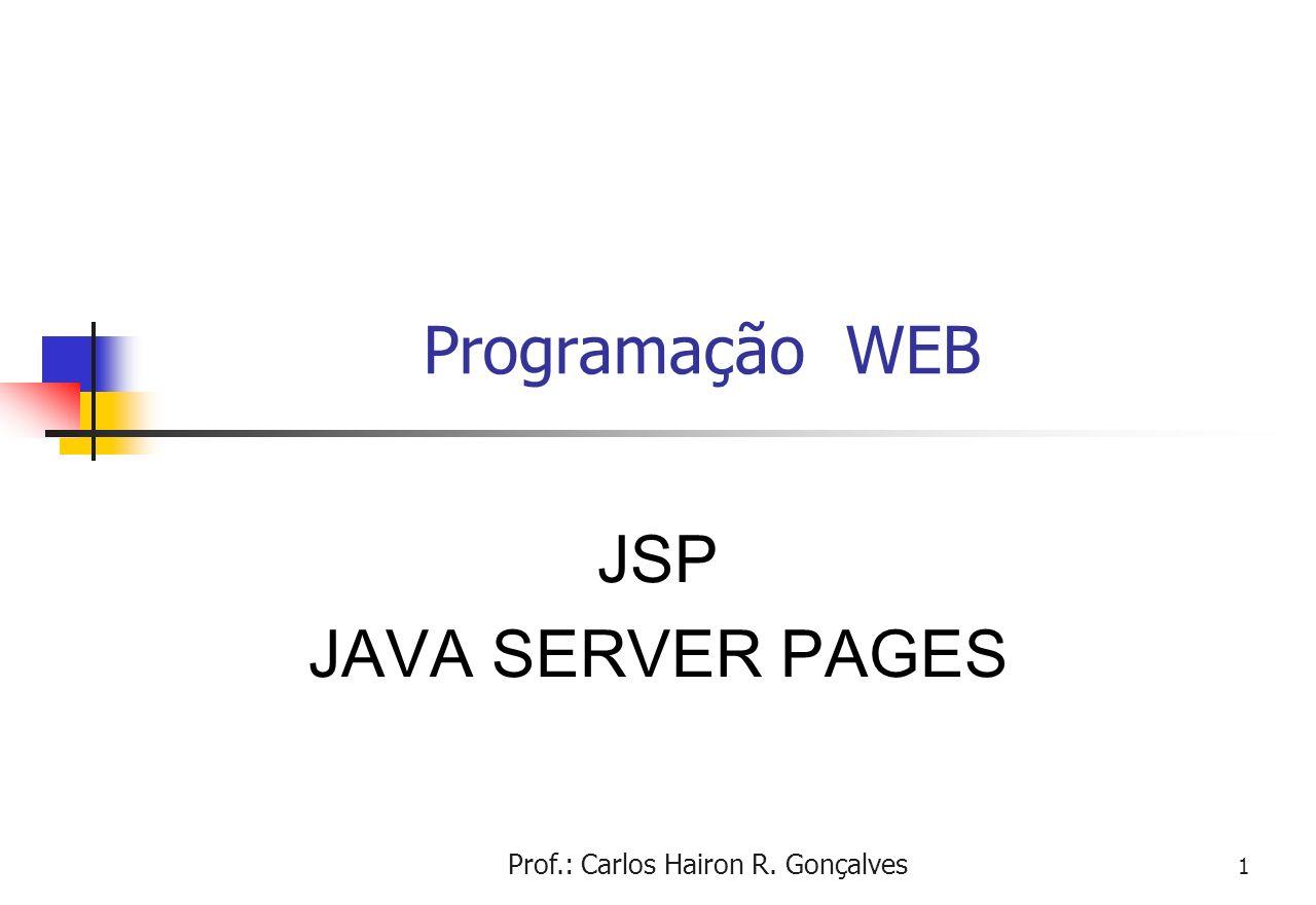 Prof.: Carlos Hairon R. Gonçalves 1 Programação WEB JSP JAVA SERVER PAGES