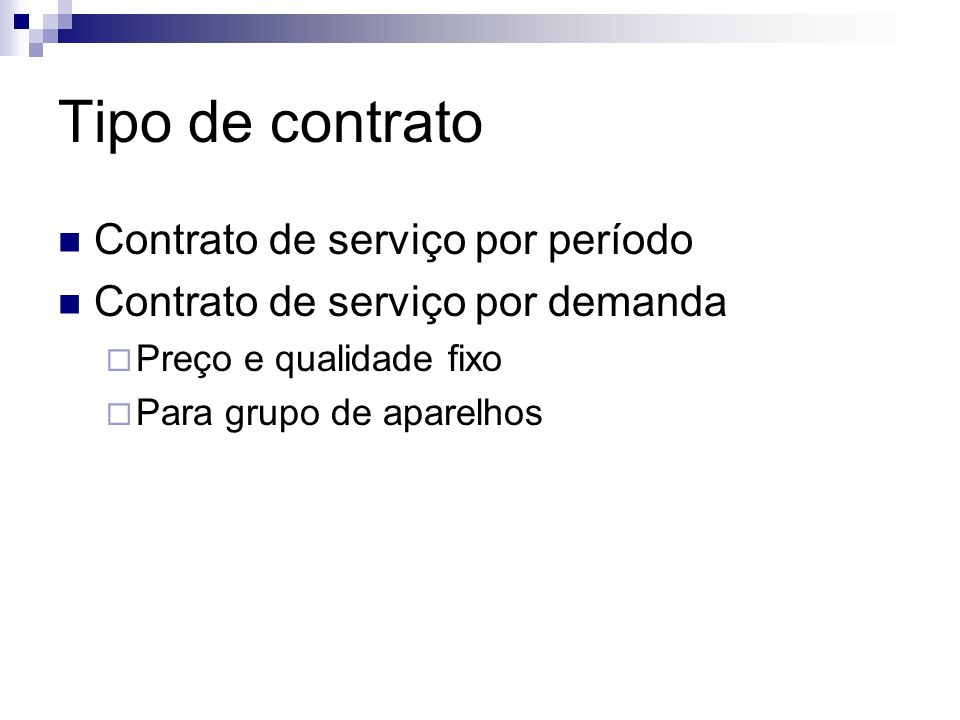 Tipo de contrato Contrato de serviço por período Contrato de serviço por demanda Preço e qualidade fixo Para grupo de aparelhos