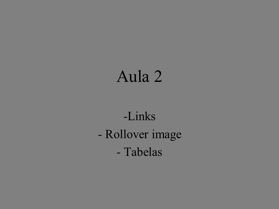 Aula 2 -Links - Rollover image - Tabelas