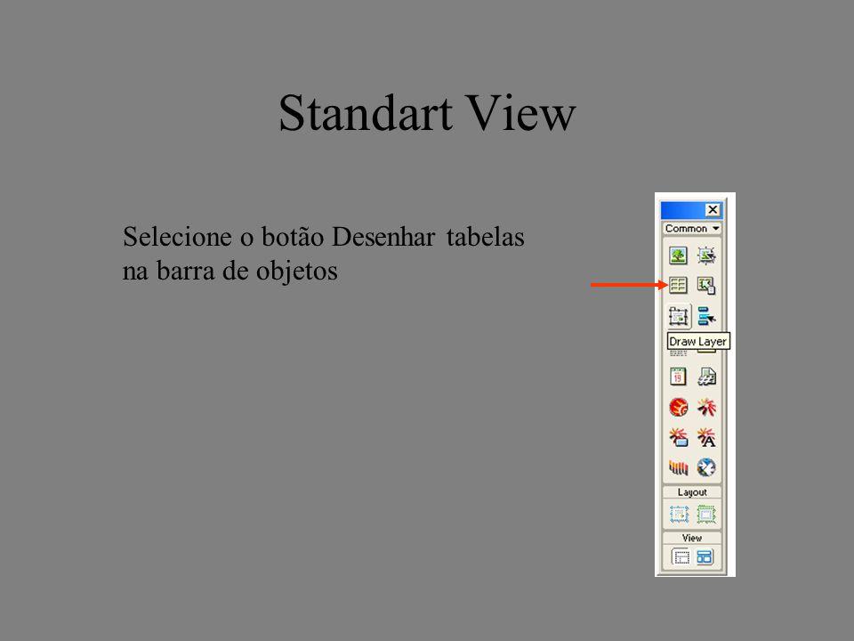 Standart View Selecione o botão Desenhar tabelas na barra de objetos