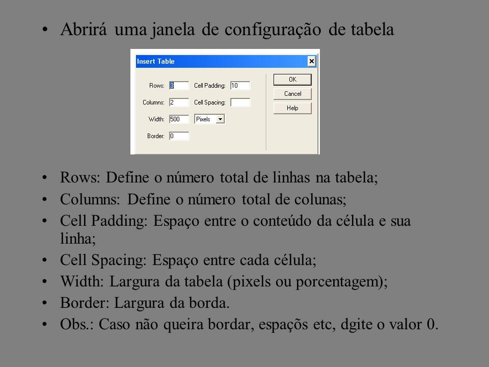 Abrirá uma janela de configuração de tabela Rows: Define o número total de linhas na tabela; Columns: Define o número total de colunas; Cell Padding: