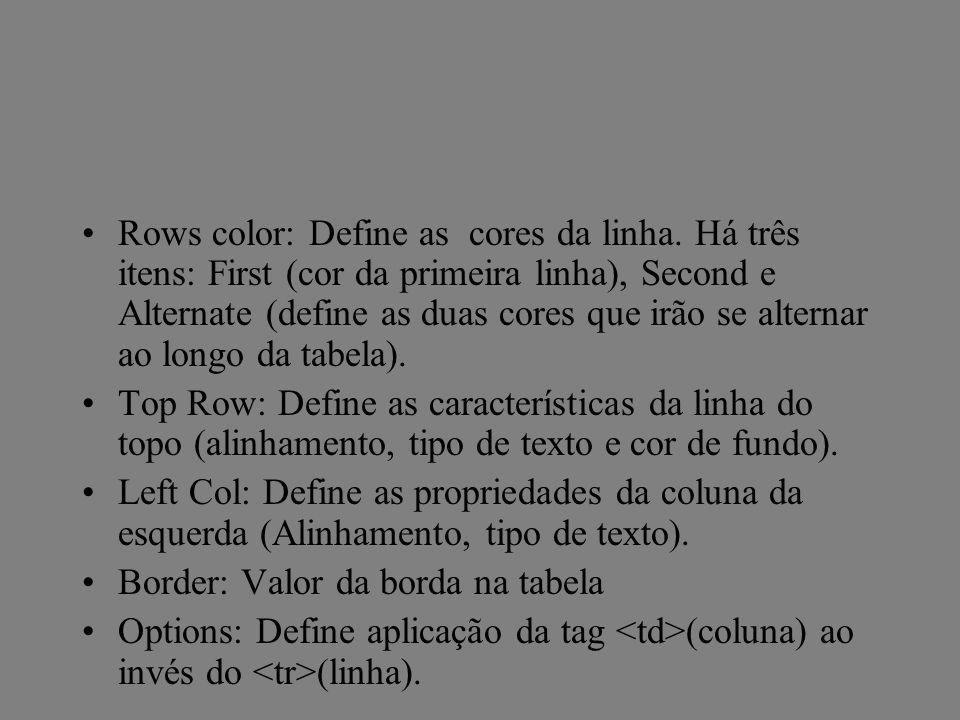 Rows color: Define as cores da linha. Há três itens: First (cor da primeira linha), Second e Alternate (define as duas cores que irão se alternar ao l