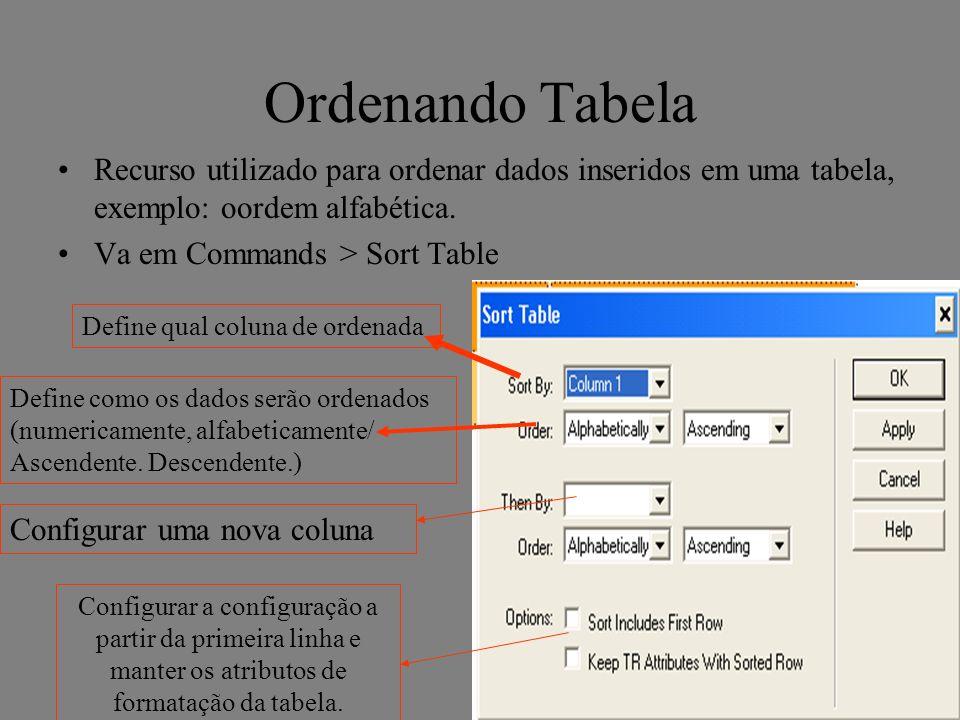 Ordenando Tabela Recurso utilizado para ordenar dados inseridos em uma tabela, exemplo: oordem alfabética. Va em Commands > Sort Table Define qual col